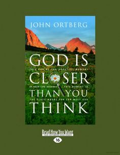 God Is Closer Than You Think: This Can Be the Greatest Moment of Your Life by John Ortberg