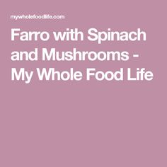 Farro with Spinach and Mushrooms - My Whole Food Life