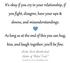 As long as you can hug, kiss, & laugh- you'll be okay. Jordan Sarah Weatherhead