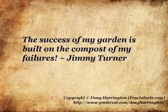 The success of my garden is built onthe compost of my failures As every seasoned gardener knows! Garden Works, Love Garden, Sign Quotes, Book Quotes, Bloom Where Youre Planted, Garden Whimsy, Home Vegetable Garden, Garden Quotes, Garden Signs