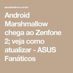Android Marshmallow chega ao Zenfone 2; veja como atualizar - ASUS Fanáticos