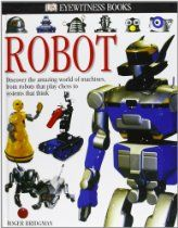 DK Eyewitness Books: Robot - a detailed look at the fascinating world of robots - from the earliest single-task machines to the advanced intelligence of robots with feelings.