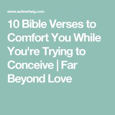 10 Bible Verses to Comfort You While You're Trying to Conceive | Far Beyond Love