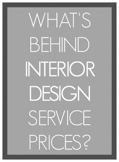 WHAT'S BEHIND INTERIOR DESIGN SERVICE PRICES?