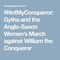 #NotMyConqueror: Gytha and the Anglo-Saxon Women's March against William the Conqueror