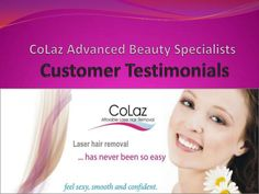 colaz-advanced-beauty-specialists-customers-testimonials by CoLaz Advanced Beauty Specialists via Slideshare Advanced Beauty, Laser Hair Removal, Salons, Feelings, Sexy, Lounges