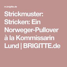 Strickmuster: Stricken: Ein Norweger-Pullover à la Kommissarin Lund | BRIGITTE.de