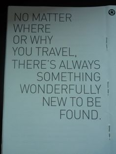 No matter where or why you travel, there's always something wonderfully new to be found! #quote #travel