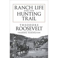 Ranch LIfe and the Hunting Trail by Teddy Roosevelt - National Cowboy Museum