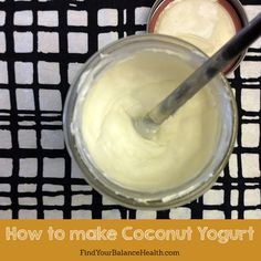 The simplest way to make your own coconut yogurt   Find Your Balance with Michelle Pfennighaus