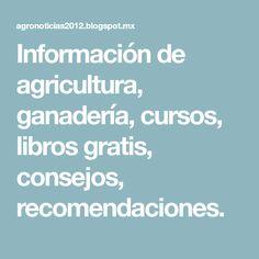 Información de agricultura, ganadería, cursos, libros gratis, consejos, recomendaciones.