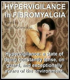 Hypervigilance in Fibromyalgia I have this so so bad. I swear if I could somehow get this under control so much of my life would start to line up.