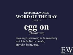 """Word of the - Editorial Words. Today's """"Word of the Day"""" is egg on and it is a phrasal verb meaning. English Writing Skills, Learn English Grammar, Learn English Words, English Phrases, English Idioms, English Language Learning, English Lessons, English Conversation Learning, Good Vocabulary Words"""