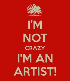 I'm crazy AND an artist. Citation Art, Artist Problems, Craft Quotes, Artist Quotes, Creativity Quotes, Im Crazy, Artist Life, Design Quotes, Decir No