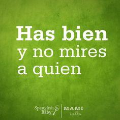 Muy cierto. Encuentra otros dichos en http://articles.mamaslatinas.com/inspiration/106466/mes_de_la_herencia_hispanauser?utm_medium=sm_source=pinterest_content=mamaslatinas