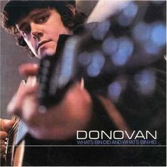 My sister was the one who turned me onto Donovan. It was his later stuff that I really dug though.