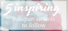 Kiia Innanmaa: 5 INSPIRING INSTAGRAM ACCOUNTS TO FOLLOW