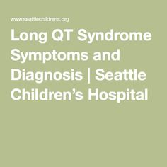Long QT Syndrome Symptoms and Diagnosis | Seattle Children's Hospital
