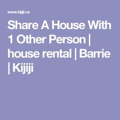 Share A House With 1 Other Person | house rental | Barrie | Kijiji