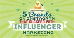 five brands succeeding with instagram influencer marketing
