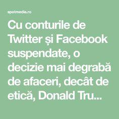 Cu conturile de Twitter și Facebook suspendate, o decizie mai degrabă de afaceri, decât de etică, Donald Trump e președintele care le-a spus oamenilor că