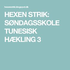 HEXEN STRIK: SØNDAGSSKOLE TUNESISK HÆKLING 3