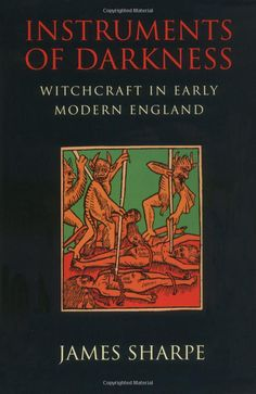 """Witch Library:  #Witch #Library ~ """"Instruments of Darkness: Witchcraft in Early Modern England,"""" by James Sharpe."""