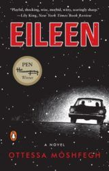 Eileen | a novel by Ottesa Moshfegh