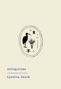 """Book Review for """"Antiquities: A Story"""" by Cynthia Ozick. Summary: Lloyd Wilkinson Petrie, one of the seven elderly trustees of the now defunct (for thirty-four years) Temple Academy for Boys, is…"""