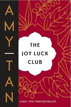 THE JOY LUCK CLUB by Amy Tan (tensions and bonds between generations and cultures)