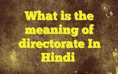 What is the meaning of directorate In Hindi http://www.englishinhindi.com/meaning-directorate-hindi/?What+is+the+meaning+of+directorate+In+Hindi  Meaning of  directorate in Hindi  SYNONYMS AND OTHER WORDS FOR directorate  निदेशालय→directorate संचालनालय→directorate संचालक गण→directorate प्रबंध-विभाग→head office,directorate Definition of directorate the board of directors of a comp
