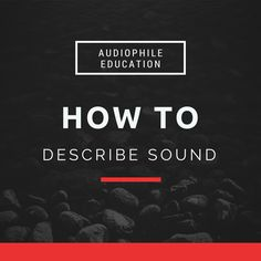 How to describe sound - An audiophile terminology guide