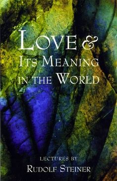 Love and Its Meaning in the World by Rudolf Steiner