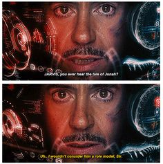 The Avengers...Tony Stark: JARVIS, have you heard the story of Jonah? Jarvis: Uh..I wouldn't consider him a role model.