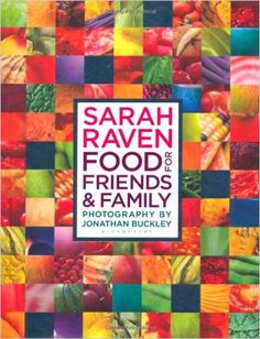 Sarah Raven's Food for Friends and Family: Sarah Raven, Jonathan Buckley: 9781408801796: Amazon.com: Books