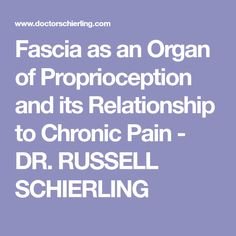 Fascia as an Organ of Proprioception and its Relationship to Chronic Pain - DR. RUSSELL SCHIERLING