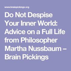 Do Not Despise Your Inner World: Advice on a Full Life from Philosopher Martha Nussbaum – Brain Pickings