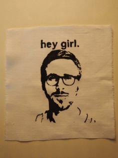 Ryan Gosling Hey Girl white patch. £1.20, via Etsy.