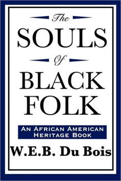 """Read """"The Souls of Black Folk"""" by W.B DuBois available from Rakuten Kobo. William Edward Burghardt Du Bois was an African American civil rights activist, leader, Pan-Africanist, sociologist, edu. Date, Web Dubois, African American Writers, American History, Civil Rights Activists, Self Determination, Frederick Douglass, Booker T, English Book"""
