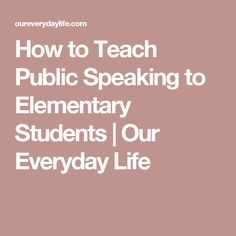 Teaching Public Speaking To Elementary Students  Public Speaking