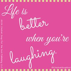 Life is better when you're laughing. #laugh #inspiration #quotes #ChickenSoupfortheSoul