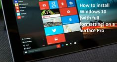 How to install Windows 10 (with full formatting) on a Surface Pro.