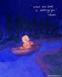 What you seek is seeking you --Rumi / Buddha Doodle by @Mollycules