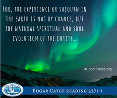 The experience or sojourn in the earth is not by chance, but the natural spiritual and soul evolution of the entity…