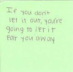 If you don't let it out, you're going to let it eat you away.
