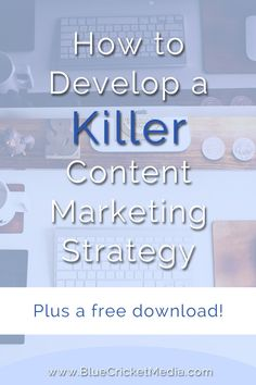 How to Develop a Killer Content Marketing Strategy Plus a Free content marketing calendar planning template download! Learn more about creating your own content marketing strategy and download the free content marketing calendar template at http://www.bluecricketmedia.com/2015/08/develop-content-marketing-strategy/