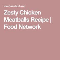 Zesty Chicken Meatballs Recipe | Food Network