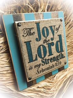 The Joy of the Lord is my Strength , Nehemiah 8:10 ,  Burlap Sign , Stacked Wood Block Sign ,Scripture ,Bible Verse by DesignsBySyds on Etsy https://www.etsy.com/listing/462743709/the-joy-of-the-lord-is-my-strength