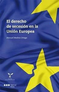 Medina Ortega, Manuel. /  El derecho de secesión en la Unión Europea. /  Marcial Pons, 2014
