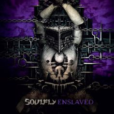 All The Time I Was Listening To My Own Wall of Sound: Soulfly - Enslaved